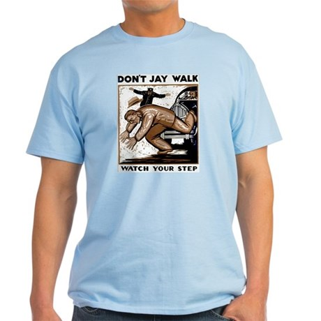 Don't Jaywalk ! Light T-Shirt