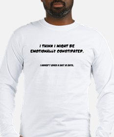 emotionally constipated Long Sleeve T-Shirt