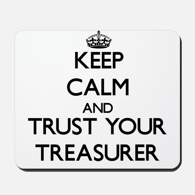Keep Calm and Trust Your Treasurer Mousepad
