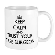 Keep Calm and Trust Your Tree Surgeon Mugs