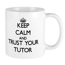 Keep Calm and Trust Your Tutor Mugs