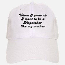 Dispatcher like my mother Baseball Baseball Cap