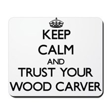Keep Calm and Trust Your Wood Carver Mousepad