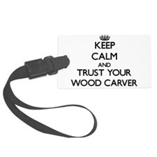 Keep Calm and Trust Your Wood Carver Luggage Tag