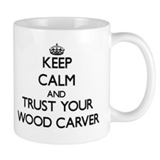 Keep Calm and Trust Your Wood Carver Mugs