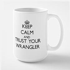 Keep Calm and Trust Your Wrangler Mugs