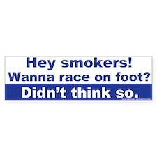 Bumper Sticker: Hey smokers! Wanna race on foot? D