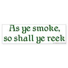 Bumper Sticker: As ye smoke, so shall ye reek
