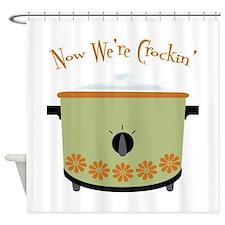 Now Were Crockin Shower Curtain