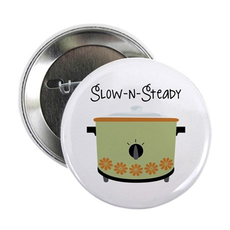 "Slow-N-Steady 2.25"" Button"