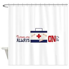 nurses are ALWAYS ON Call Shower Curtain