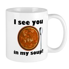 I see you in my soup Mugs