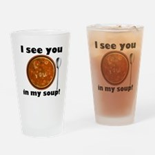 I see you in my soup Drinking Glass