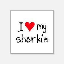 I LOVE MY Shorkie Sticker