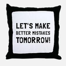 Better Mistakes Throw Pillow