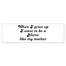Nurse like my mother Bumper Bumper Sticker