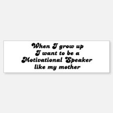 Motivational Speaker like my Bumper Bumper Bumper Sticker