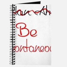 Dont Plan Ahead...Be Spontaneous! Journal