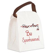 Dont Plan Ahead...Be Spontaneous! Canvas Lunch Bag