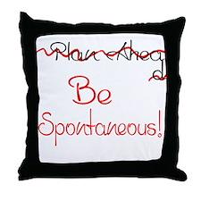 Dont Plan Ahead...Be Spontaneous! Throw Pillow