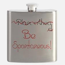 Dont Plan Ahead...Be Spontaneous! Flask