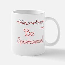 Dont Plan Ahead...Be Spontaneous! Mugs