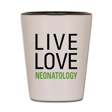 Live Love Neonatology Shot Glass