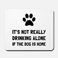 Drinking Alone Dog Mousepad