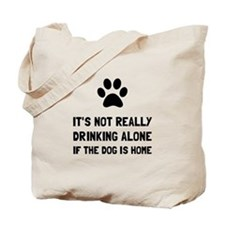 Drinking Alone Dog Tote Bag