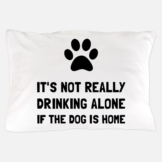 Drinking Alone Dog Pillow Case