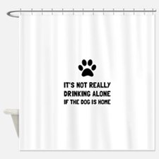 Drinking Alone Dog Shower Curtain