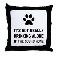 Drinking Alone Dog Throw Pillow