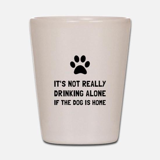 Drinking Alone Dog Shot Glass