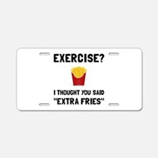 Exercise Extra Fries Aluminum License Plate