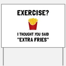 Exercise Extra Fries Yard Sign