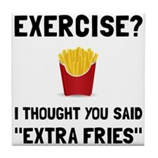 Exercise Extra Fries Tile Coaster