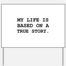 Life True Story Yard Sign
