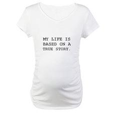 Life True Story Shirt