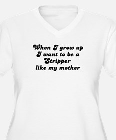 Stripper like my mother T-Shirt