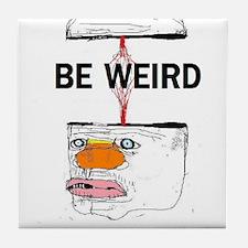 Be Weird Tile Coaster
