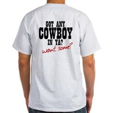 Got Any Cowboy In Ya? Want Some?! T-Shirt