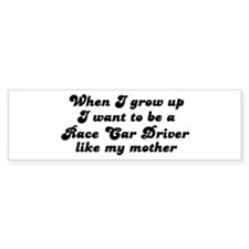 Race Car Driver like my mothe Bumper Bumper Sticker