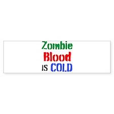 Zombie Blood Is Cold Bumper Bumper Sticker