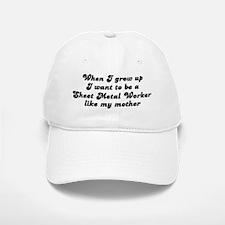 Sheet Metal Worker like my mo Baseball Baseball Cap
