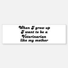 Veterinarian like my mother Bumper Bumper Bumper Sticker