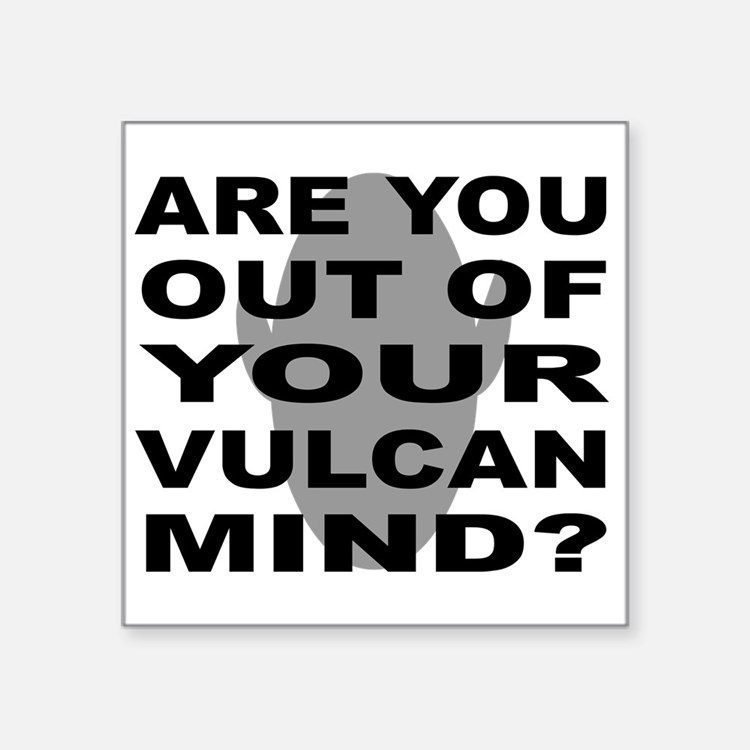 "Cute Are you out of your vulcan mind Square Sticker 3"" x 3"""