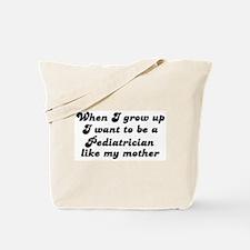 Pediatrician like my mother Tote Bag