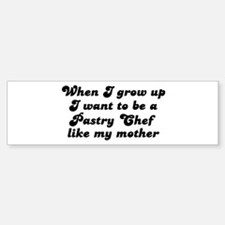 Pastry Chef like my mother Bumper Bumper Bumper Sticker
