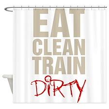 Eat Clean Train Dirty Shower Curtain