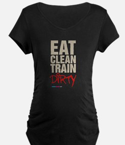 Eat Clean Train Dirty Maternity T-Shirt